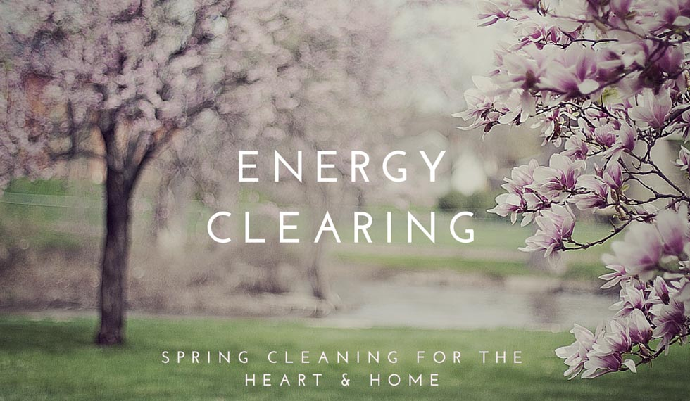 Energy Clearing : Spring Cleansing for the Heart & Home ...
